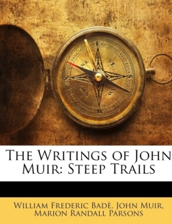 The Writings of John Muir: Steep Trails - Badè, William Frederic / Muir, John / Parsons, Marion Randall