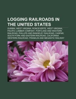 Logging Railroads in the United States: Durbin, West Virginia, Ronceverte, West Virginia, Pacific Lumber Company, Portland and Western Railroad: ... Railroad, Franklin and Megantic Railway