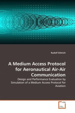 A Medium Access Protocol for Aeronautical Air-Air Communication - Dittrich, Rudolf
