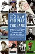 It's How You Play the Game: The Powerful Sports Moments That Taught Lasting Values to America's Finest - Kilmeade, Brian