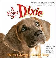 A Home for Dixie: The True Story of a Rescued Puppy