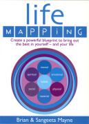 Life Mapping: Create a Powerful Blueprint to Bring Out the Best in Yourself-and Your Life: How to Become the Best You