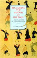 Reclaiming the Wisdom of the Body: A Personal Guide to Chinese Medicine