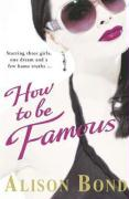 How to be Famous - Bond, Alison