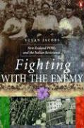 Fighting with the Enemy: New Zealand POWs and the Italian Resistance - Jacobs, Susan