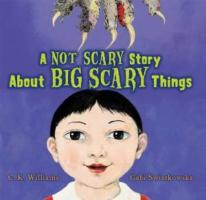 A Not Scary Story about Big Scary Things - Williams, C. K.