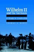 Wilhelm II and the Germans: A Study in Leadership
