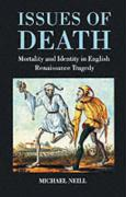 Issues of Death: Mortality and Identity in English Renaissance Tragedy - Neill, Michael