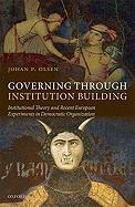 Governing Through Institution Building: Institutional Theory and Recent European Experiments in Democratic Organization