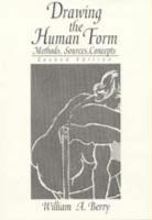 Drawing the Human Form: Methods, Sources, Concepts - Berry, William A.