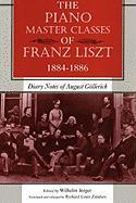 The Piano Master Classes of Franz Liszt, 1884--1886: Diary Notes of August G?llerich