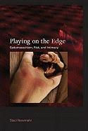 Playing on the Edge: Sadomasochism, Risk, and Intimacy - Newmahr, Staci
