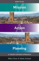 How to Do Mission Action Planning: A Vision-Centred Approach - Chew, Mike; Ireland, Mark