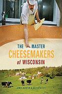 The Master Cheesemakers of Wisconsin - Norton, James; Dilley, Becca