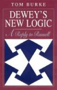 Dewey's New Logic: A Reply to Russell - Burke, Tom
