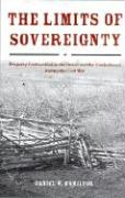 The Limits of Sovereignty: Property Confiscation in the Union and the Confederacy During the Civil War - Hamilton, Daniel W.