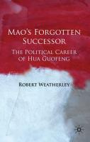 Mao's Forgotten Successor: The Political Career of Hua Guofeng - Weatherley, Robert
