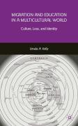 Migration and Education in a Multicultural World: Culture, Loss, and Identity - Kelly, Ursula Anne Margaret
