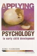 Applying Psychology to Early Child Development - Flanagan, Cara