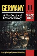 Germany: A New Social and Economic History Volume 3: Since 1800