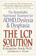 The LCP solution: The Remarkable Nutritional Treatment for ADHD, Dyslexia, and Dyspraxia