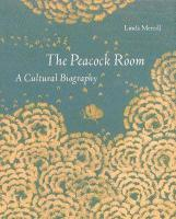 The Peacock Room: A Cultural Biography