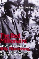 The Red Millionaire: A Political Biography of Willy Munzenberg, Moscow's Secret Propaganda Tsar in the West