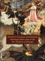 Northern European and Spanish Paintings Before 1600 in the Art Institute of Chicago: A Catalogue of the Collection