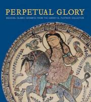 Perpetual Glory: Medieval Islamic Ceramics from the Harvey B. Plotnick Collection