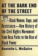 At the Dark End of the Street: Black Women, Rape, and Resistance--A New History of the Civil Rights Movement from Rosa Parks to the Rise of Black Pow