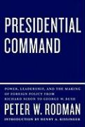 Presidential Command: Power, Leadership, and the Making of Foreign Policy from Richard Nixon to George W. Bush