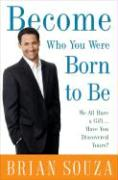 Become Who You Were Born to Be: We All Have a Gift. . . . Have You Discovered Yours?