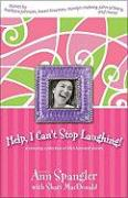 Help, I Can't Stop Laughing!: A Nonstop Collection of Life's Funniest Stories