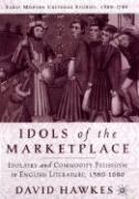 Idols of the Marketplace: Idolatry and Commodity Fetishism in English Literature, 1580-1680