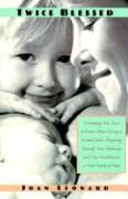 Twice Blessed: Everything You Need to Know about Having a Second Child--Preparing Yourself, Your Marriage, and Your Firstborn for a N