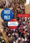Crisis at the Polls: An Electoral Reform Handbook - Hardaway, Robert M.