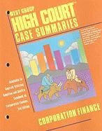 High Court Case Summaries: Corporation Finance: Adaptable to Courses Utilizing Hamilton and Booth's Casebook on Corporation Finance, 3rd Edition