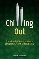 Chilling Out: The Cultural Politics of Substance Consumption, Youth and Drug Policy