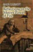 Reflections on the Motive Power of Fire: And Other Papers on the Second Law of Thermodynamics