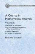 A Course in Mathematical Analysis Volume 3: Variation of Solutions; Partial Differential Equations of the Second Order