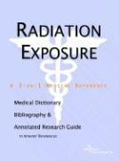 Radiation Exposure - A Medical Dictionary, Bibliography, and Annotated Research Guide to Internet References