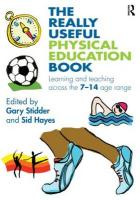 "The Really Useful Physical Education Book: Learning and Teaching Across the 7 a "" 14 Age Range"
