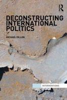 Deconstructing International Politics - Dillon, Michael
