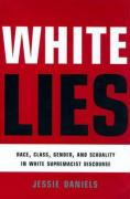 White Lies: Race, Class, Gender and Sexuality in White Supremacist Discourse