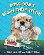 Dogs Don't Brush Their Teeth