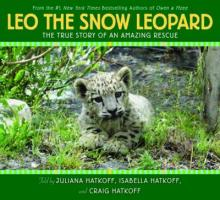 Leo the Snow Leopard: The True Story of an Amazing Rescue