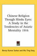 Chinese Religion Though Hindu Eyes: A Study in the Tendencies of Asiatic Mentality 1916 - Sarkar, Benoy Kumar