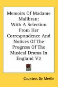 Memoirs of Madame Malibran: With a Selection from Her Correspondence and Notices of the Progress of the Musical Drama in England V2