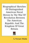 Biographical Sketches of Distinguished American Naval Heroes in the War of Revolution Between the American Republic and the Kingdom of Great Britain