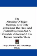 The Almanacs of Roger Sherman, 1750-1761: Containing the Prose and Poetical Selections and a Complete Collection of the Sayings Found in Them - Sherman, Roger